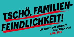 1. Mai 2015, DGB, Tschö, Familienfeindlichkeit!