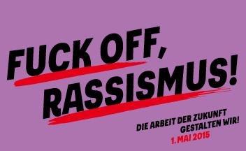 1. Mai Plakat 2015: Fuck Off, Rassismus